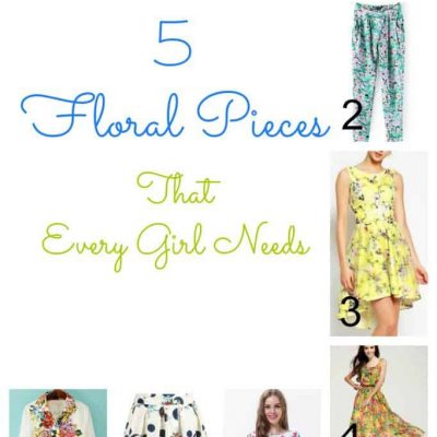 Five (5) Floral Pieces Every Girl Should Own