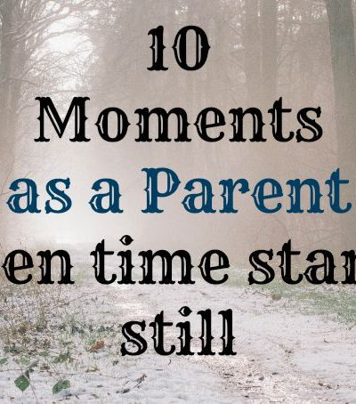 10 Moments when Time stands still as a Parent