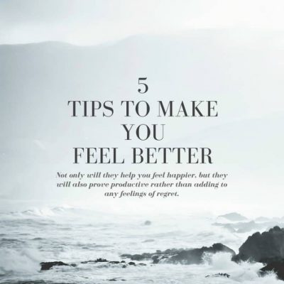 5 Tips to Make you Feel Better
