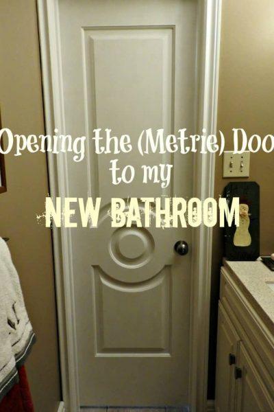 Opening the (Metrie) Door to my New Bathroom