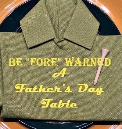 "A Father's Day Table Setting, Be ""Fore"" warned its a Golf Theme"